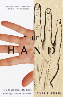 The Hand: How Its Use Shapes the Brain, Language, and Human Culture - Wilson, Frank R