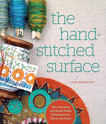 The Hand-Stitched Surface: Slow Stitching and Mixed-Media Techniques for Fabric and Paper - Krawczyk, Lynn