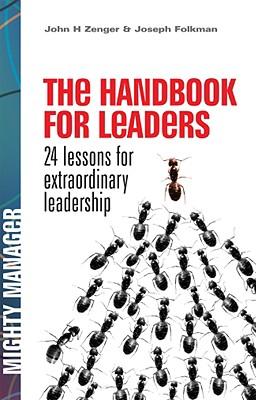The Handbook for Leaders: 24 Lessons for Extraordinary Leadership - Zenger, John H