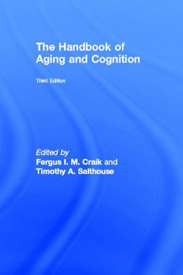 The Handbook of Aging and Cognition - Craik, Fergus I M, Ph.D. (Editor)