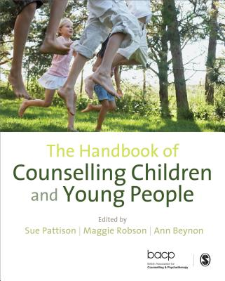 The Handbook of Counselling Children & Young People - Pattison, Sue (Editor), and Robson, Maggie (Editor), and Beynon, Ann (Editor)