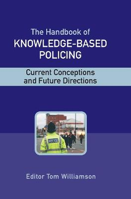 The Handbook of Knowledge Based Policing: Current Conceptions and Future Directions - Williamson, Tom, Professor (Editor)