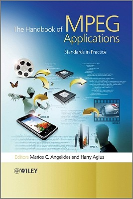 The Handbook of MPEG Applications: Standards in Practice - Angelides, Marios C. (Editor), and Agius, Harry (Editor)