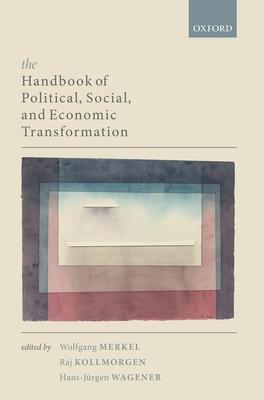 The Handbook of Political, Social, and Economic Transformation - Merkel, Wolfgang (Editor), and Kollmorgen, Raj (Editor), and Wagener, Hans-Jurgen (Editor)