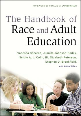 The Handbook of Race and Adult Education: A Resource for Dialogue on Racism - Sheared, Vanessa (Editor), and Johnson-Bailey, Juanita (Editor), and Colin, Scipio A J (Editor)