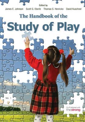 The Handbook of the Study of Play - Johnson, James E (Editor), and Eberle, Scott G (Editor), and Henricks, Thomas S (Editor)
