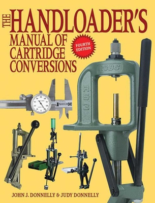 The Handloader's Manual of Cartridge Conversions - Donnelly, John J