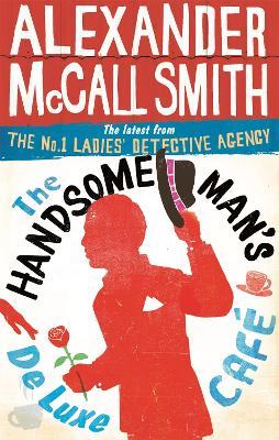The Handsome Man's De Luxe Cafe - McCall Smith, Alexander