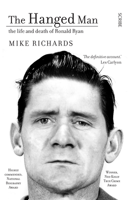 The Hanged Man: The Life and Death of Ronald Ryan - Richards, Mike
