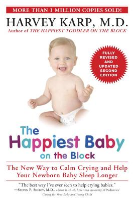 The Happiest Baby on the Block: The New Way to Calm Crying and Help Your Newborn Baby Sleep Longer - Karp, Harvey, MD