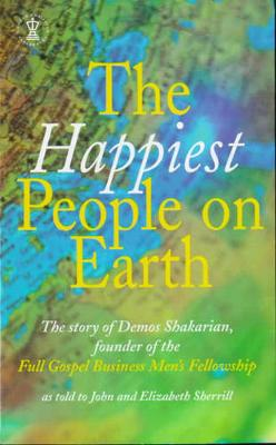 The Happiest People on Earth: The Story of Demos Shakarian, Founder of the Full Gospel Business Men's Fellowship - Shakarian, Demos, and Sherrill, John, and Sherrill, Elizabeth (Volume editor)