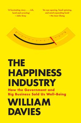 The Happiness Industry: How the Government and Big Business Sold Us Well-Being - Davies, William