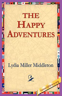 The Happy Adventures - Middleton, Lydia Miller, and 1stworld Library (Editor)