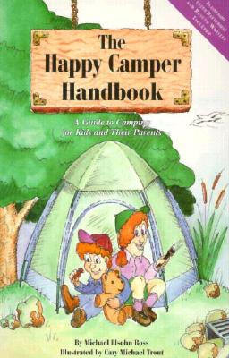 The Happy Camper Handbook: A Guide to Camping for Kids and Their Parents - Ross, Michael Elsohn, and Trout, Cary M (Illustrator)