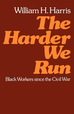 The Harder We Run: Black Workers Since the Civil War - Harris, William H, MD