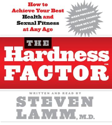 The Hardness Factor: How to Achieve Your Best Health and Sexual Fitness at Any Age - Lamm, Steven, M.D. (Read by)