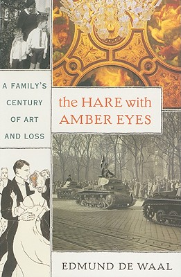 The Hare with Amber Eyes: A Family's Century of Art and Loss - de Waal, Edmund