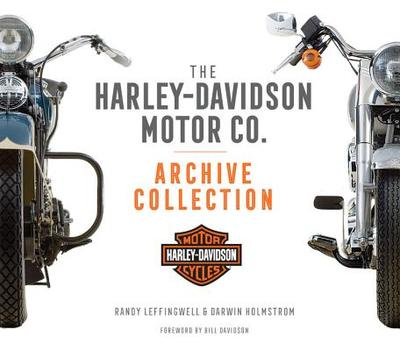 The Harley-Davidson Motor Co. Archive Collection - Leffingwell, Randy (Photographer), and Holmstrom, Darwin, and Jackson, Bill (Foreword by)