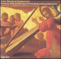 The Harp of Luduvíco: Fantasias, Arias and Toccatas by Frescobaldi & his predecessors - Andrew Lawrence-King (baroque harp)