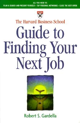 The Harvard Business School Guide to Finding Your Next Job - Gardella, Robert S