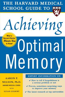 The Harvard Medical School Guide to Achieving Optimal Memory - Nelson, Aaron P, and Gilbert, Susan