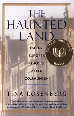The Haunted Land: Facing Europe's Ghosts After Communism - Rosenberg, Tina