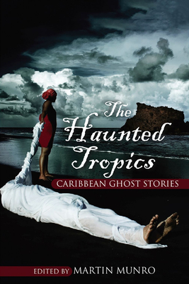 The Haunted Tropics: Caribbean Ghost Stories - Munro, Martin (Editor)
