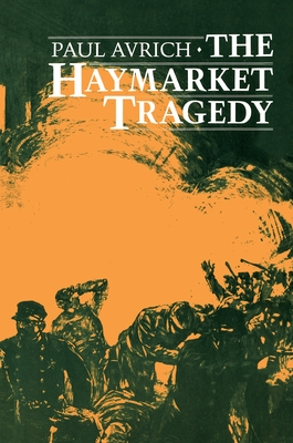 The Haymarket Tragedy - Avrich, Paul