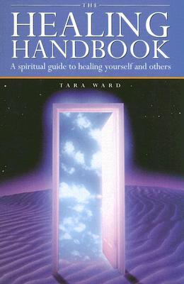 The Healing Handbook: A Spiritual Guide to Healing Yourself and Others - Ward, Tara