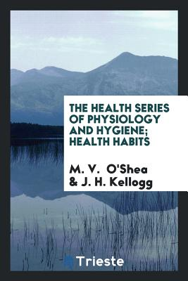 The Health Series of Physiology and Hygiene; Health Habits - O'Shea, M V