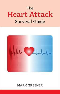 The Heart Attack Survival Guide - Greener, Mark