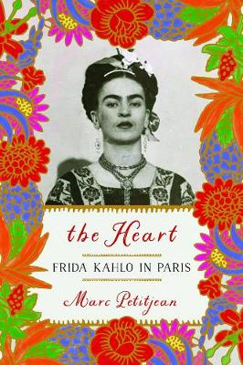 The Heart: Frida Kahlo in Paris - Petitjean, Marc, and Hunter, Adriana (Translated by)