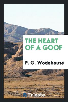 The Heart of a Goof - Wodehouse, P G