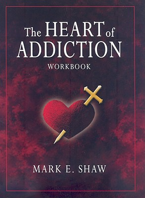 The Heart of Addiction - Shaw, Mark E