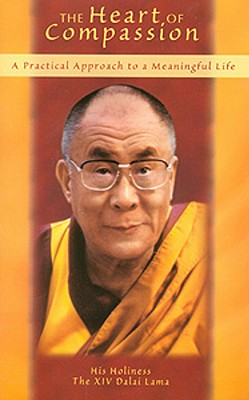 The Heart of Compassion: A Practical Approach to a Meaningful Life - Dalai Lama