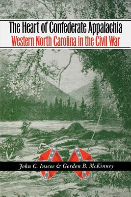 The Heart of Confederate Appalachia: Western North Carolina in the Civil War - Inscoe, John C, Professor, and McKinney, Gordon B