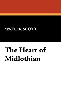 The Heart of Midlothian - Scott, Walter, Sir
