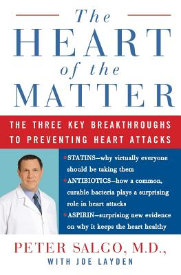 The Heart of the Matter: The Three Key Breakthroughs to Preventing Heart Attacks - Salgo, Peter, and Layden, Joe