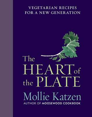 The Heart of the Plate: Vegetarian Recipes for a New Generation - Katzen, Mollie