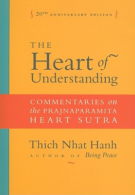 The Heart of Understanding: Commentaries on the Prajnaparamita Heart Sutra - Hanh, Thich Nhat