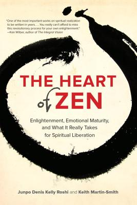 The Heart of Zen: Enlightenment, Emotional Maturity, and What It Really Takes for Spiritual Liberation - Roshi, Jun Po Denis Kelly, and Martin-Smith, Keith