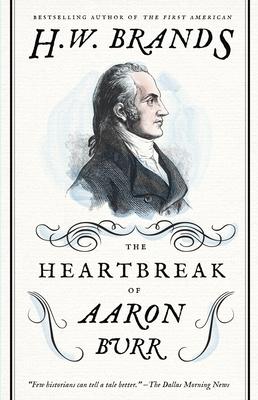 The Heartbreak of Aaron Burr - Brands, H W