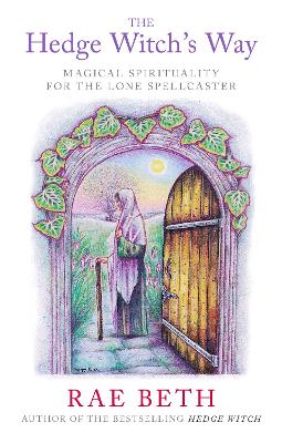 The Hedge Witch's Way: Magical Spirituality for the Lone Spellcaster - Beth, Rae