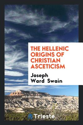 The Hellenic Origins of Christian Asceticism - Swain, Joseph Ward