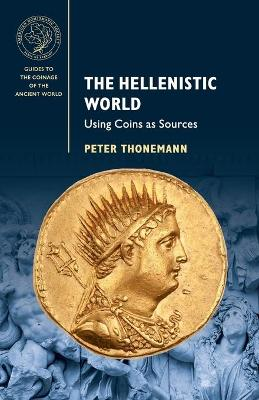 The Hellenistic World: Using Coins as Sources - Thonemann, Peter