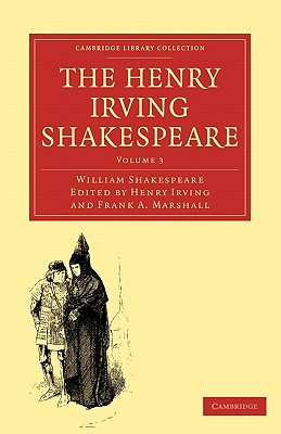 The Henry Irving Shakespeare: Volume 3 - Shakespeare, William, and Irving, Henry (Editor), and Marshall, Frank a (Editor)