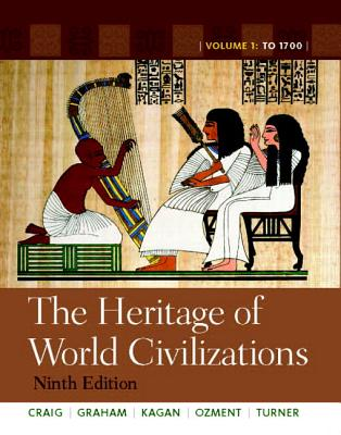 The Heritage of World Civilizations: Volume 1 with New Myhistorylab and Pearson Etext - Craig, Albert M, Professor, and Graham, William A, and Kagan, Donald