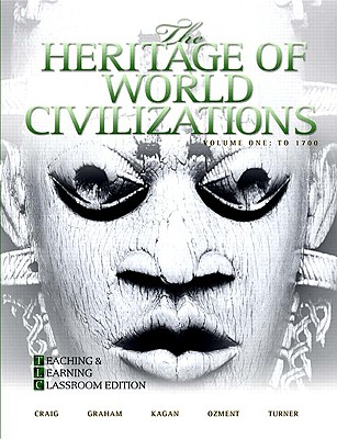 The Heritage of World Civilizations, Volume One: Teaching and Learning Classroom Edition - Craig, Albert M, Professor, and Graham, William A, and Kagan, Donald