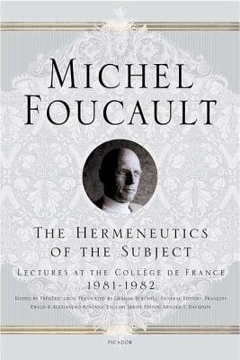 The Hermeneutics of the Subject: Lectures at the College de France 1981-1982 - Foucault, Michel