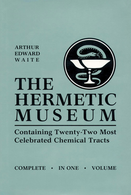 The Hermetic Museum: Containing Twenty-Two Most Celebrated Chemical Tracts - Waite, A E (Editor)